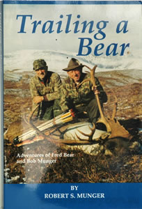 Trailing a Bear : Adventures of Fred Bear and Bob Munger